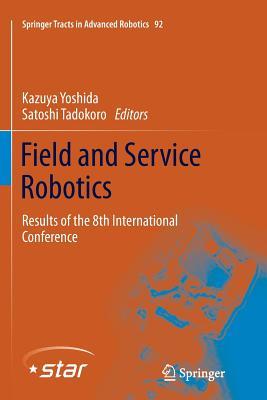 Field and Service Robotics: Results of the 8th International Conference - Yoshida, Kazuya (Editor), and Tadokoro, Satoshi (Editor)