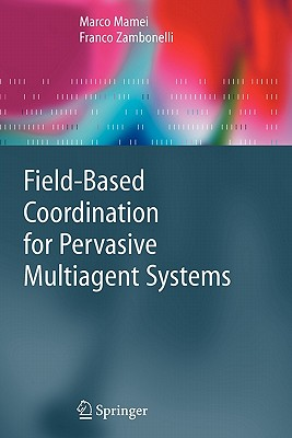 Field-Based Coordination for Pervasive Multiagent Systems - Mamei, Marco, and Zambonelli, Franco