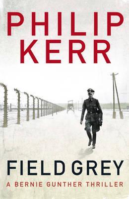 Field Grey: Bernie Gunther Thriller 7 - Kerr, Philip