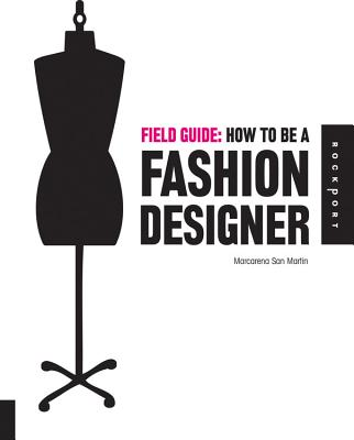 Field Guide: How to be a Fashion Designer - Martin, Marcarena San