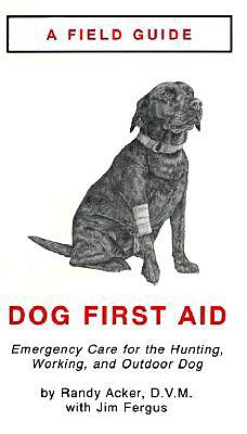 Field Guide to Dog First Aid: Emergency Care for the Outdoor Dog - Acker, Randy, and Fergus, Jim