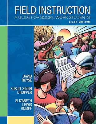 Field Instruction: A Guide for Social Work Students - Royse, David, and Dhooper, Surjit Singh, and Rompf, Elizabeth Lewis