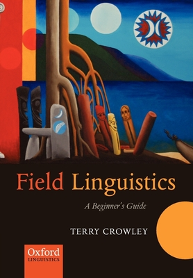 Field Linguistics: A Beginner's Guide - Crowley, Terry, and Thieberger, Nick (Editor)