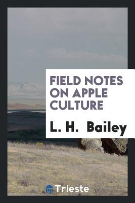 Field Notes on Apple Culture - Bailey, L H