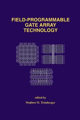 Field-Programmable Gate Array Technology - Trimberger, Stephen M (Editor)