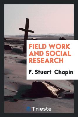 Field Work and Social Research - Chapin, F Stuart