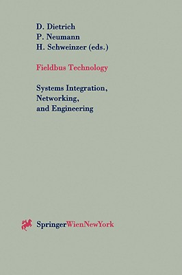Fieldbus Technology: Systems Integration, Networking, and Engineering Proceedings of the Fieldbus Conference Fet'99 in Magdeburg, Federal Republic of Germany, September 23-24,1999 - Dietrich, D (Editor), and Neumann, P (Editor), and Schweinzer, H (Editor)