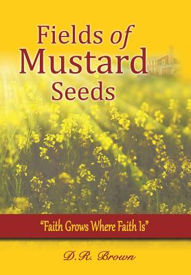 Fields of Mustard Seeds - Brown, D R