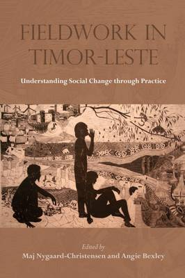 Fieldwork in Timor-Leste: Understanding Social Change Through Practice - Nygaard-Christensen, Maj (Editor), and Bexley, Angie (Editor)