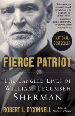 Fierce Patriot: The Tangled Lives of William Tecumseh Sherman - O'Connell, Robert L