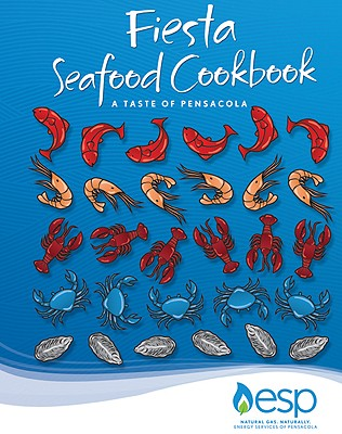 Fiesta Seafood Cookbook: A Taste of Pensacola - Energy Services of Pensacola (Compiled by)
