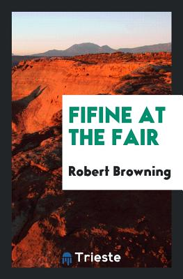 Fifine at the Fair - Browning, Robert