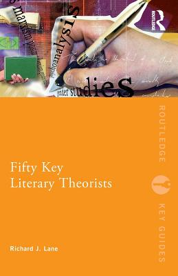 Fifty Key Literary Theorists - Lane, Richard J