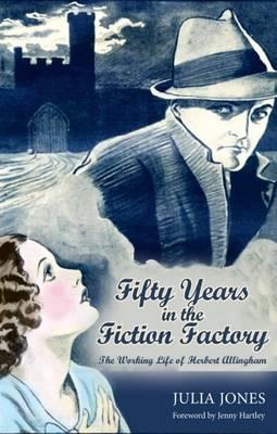 Fifty Years in the Fiction Factory: The Working Life of Herbert Allingham (1867-1936) - Jones, Julia, and Hartley, Jenny (Editor)