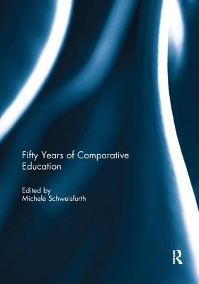 Fifty Years of Comparative Education - Schweisfurth, Michele (Editor)