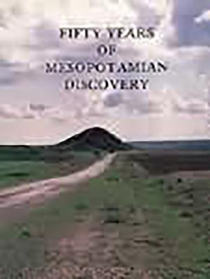 Fifty Years of Mesopotamian Discovery - Curtis, John