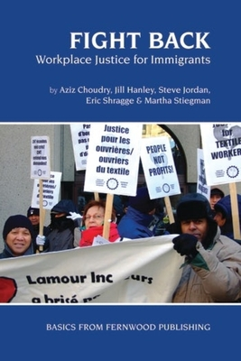 Fight Back: Workplace Justice for Immigrants - Choudry, Aziz, and Hanley, Jill, and Jordan, Steve