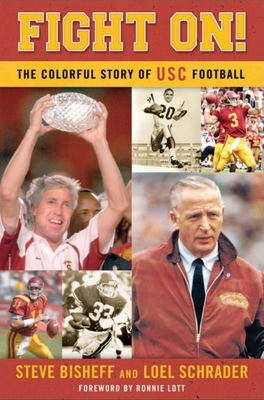Fight On!: The Colorful Story of Usc Football - Bisheff, Steve, and Schrader, Loel