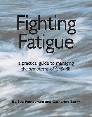 Fighting Fatigue: Managing the Symptoms of CFS/ME - Pemberton, Sue, and Berry, Catherine