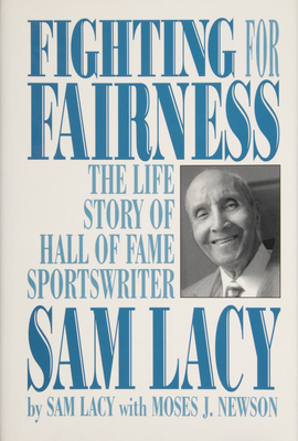 Fighting for Fairness: The Life Story of Hall of Fame Sportswriter Sam Lacy - Lacy, Sam (Foreword by), and Newson, Moses