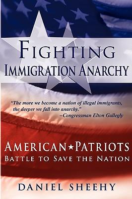 Fighting Immigration Anarchy - Sheehy, Daniel