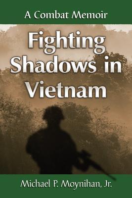 Fighting Shadows in Vietnam: A Combat Memoir - Moynihan, Michael P
