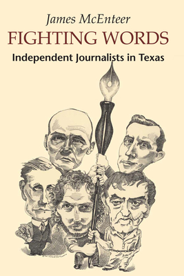 Fighting Words: Independent Journalists in Texas - McEnteer, James