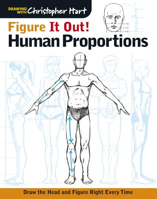 Figure It Out! Human Proportions: Draw the Head and Figure Right Every Time - Hart, Christopher