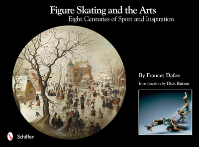 Figure Skating and the Arts: Eight Centuries of Sport and Inspiration - Dafoe, Frances