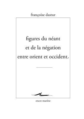 Figures Du Neant Et de la Negation Entre Orient Et Occident - Dastur, Francoise