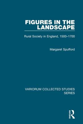 Figures in the Landscape: Rural Society in England, 1500 1700 - Spufford, Margaret