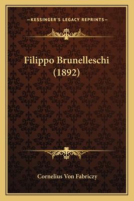 Filippo Brunelleschi (1892) - Fabriczy, Cornelius Von