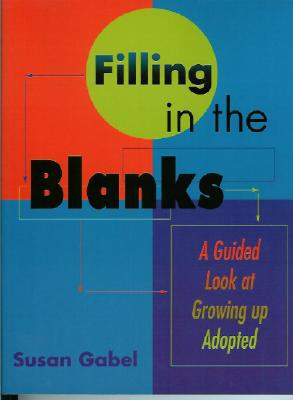 Filling in the Blanks: A Guided Look at Growing Up Adopted - Gabel, Susan