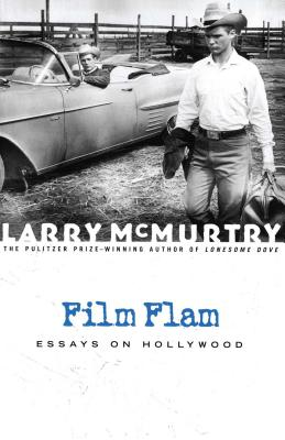 Film Flam: Essays on Hollywood - McMurtry, Larry