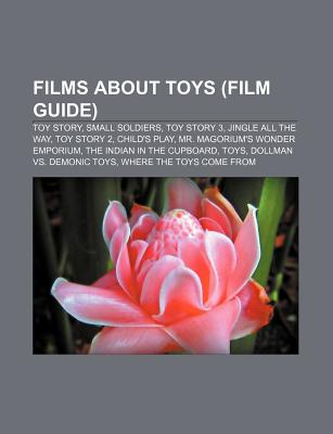 Films about Toys (Study Guide): Toy Story, Small Soldiers, Toy Story 2, Toy Story 3, Toys - Group, Books (Editor), and Books, LLC (Creator)