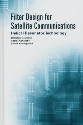 Filter Design for Satellite Communications: Helical Resonator Technology - Doumanis, Efstratios, and Goussetis, George, and Kosmopoulos, Savvas