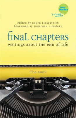 Final Chapters: Writings About the End of Life - Kirkpatrick, Roger (Editor)