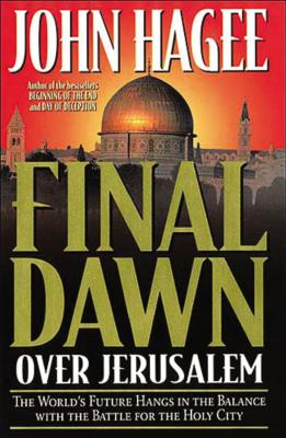 Final Dawn Over Jerusalem - Hagee, John