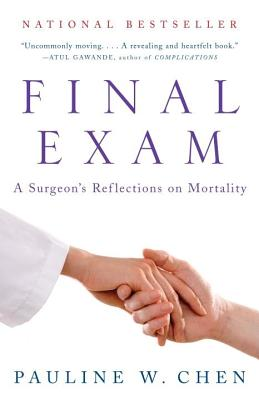 Final Exam: A Surgeon's Reflections on Mortality - Chen, Pauline W