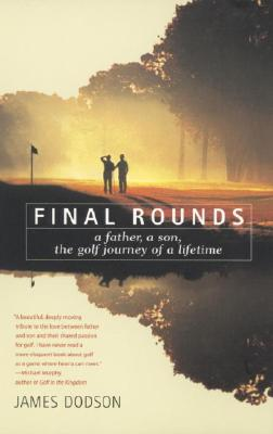 Final Rounds: A Father, a Son, the Golf Journey of a Lifetime - Dodson, James