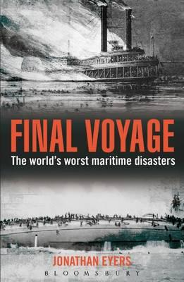 Final Voyage: The World's Worst Maritime Disasters - Eyers, Jonathan