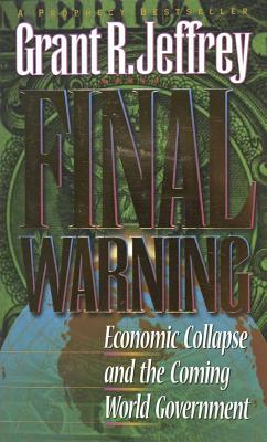Final Warning: Economic Collapse and the Coming World Government - Jeffrey, Grant R, Dr.