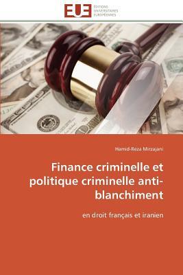Finance Criminelle Et Politique Criminelle Anti-Blanchiment - Mirzajani-H