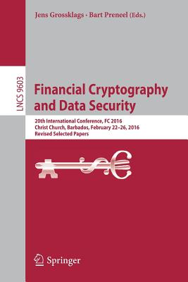 Financial Cryptography and Data Security: 20th International Conference, FC 2016, Christ Church, Barbados, February 22-26, 2016, Revised Selected Papers - Grossklags, Jens (Editor), and Preneel, Bart (Editor)