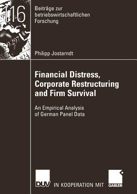 Financial Distress, Corporate Restructuring and Firm Survival: An Empirical Analysis of German Panel Data - Rudolph, Prof Dr Bernd (Foreword by)