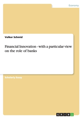 Financial Innovation: With a Particular View on the Role of Banks - Schmid, Volker