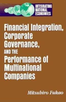 Financial Integration, Corporate Governance, and the Performance of Multinational Companies - Fukao, Mitsuhiro