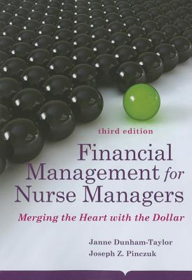 Financial Management for Nurse Managers: Merging the Heart with the Dollar - Dunham-Taylor, Janne, and Pinczuk, Joseph Z, MHA