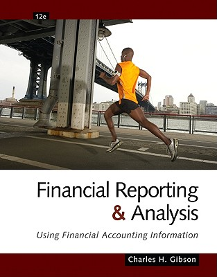 Financial Reporting and Analysis: Using Financial Accounting Information - Gibson, Charles H
