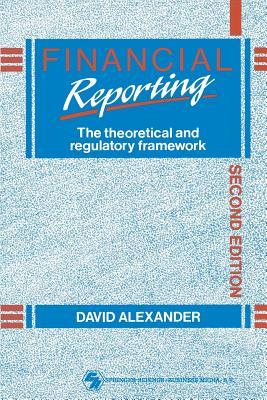 Financial Reporting: The Theoretical and Regulatory Framework - Alexander, David, and Alexander, D A V I D